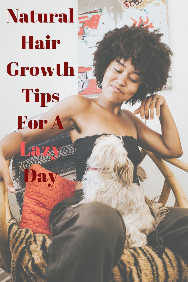 Natural Hair Growth Tips For A Lazy Day — Coil Guide