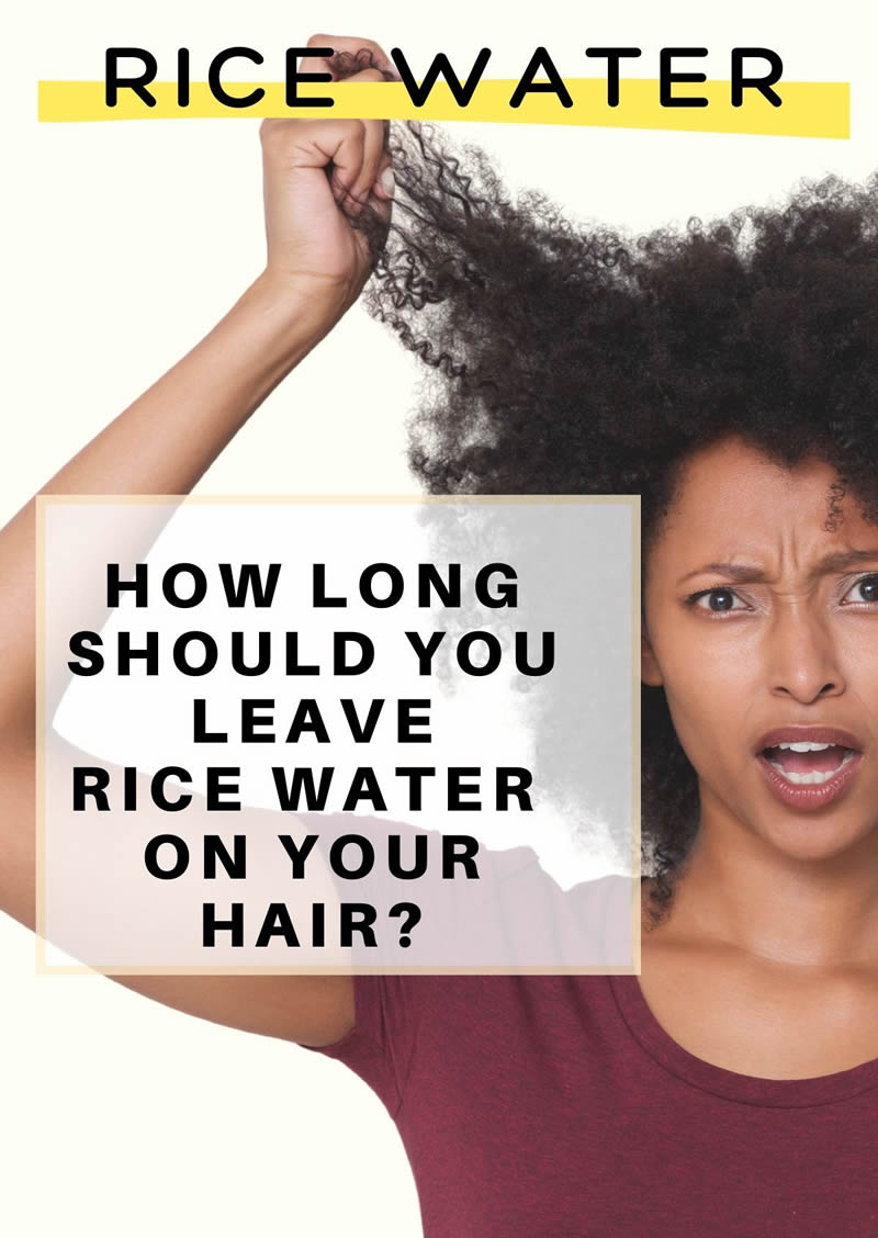 How long do you leave water from rice in your hair? A detailed case study
